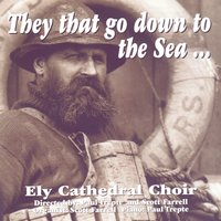They That Go Down To The Sea — Ely Cathedral Choir