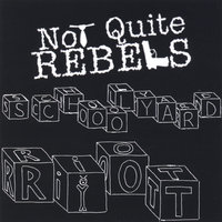Schoolyard Riot — Not Quite Rebels