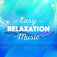 Easy Relaxation Music — Relax, Best Relaxation Music, Relaxation