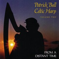 Celtic Harp, Vol. II: From A Distant Time — Patrick Ball