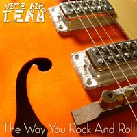 The Way You Rock and Roll — Nice Air Team
