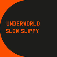 Slow Slippy — Underworld