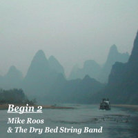 Begin 2 — Mike Roos & The Dry Bed String Band