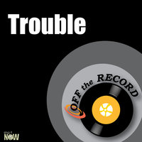 Trouble — Off The Record