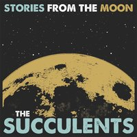 Stories from the Moon — The Succulents
