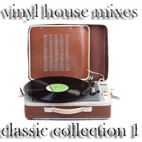 Vinyl House Mixes, the Classic Collection 1 — сборник