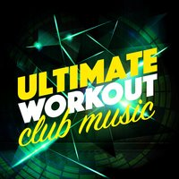 Ultimate Workout Club Music — Workout Club