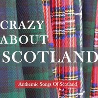 Crazy About Scotland: Anthemic Songs of Scotland — сборник