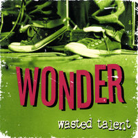 Wasted Talent — Wonder