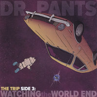 The Trip, Side 3: Watching the World End — Dr. Pants