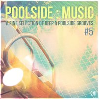 Poolside : Music, Vol. 5 (A Fine Selection of Deep & Poolside Grooves) — сборник