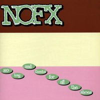 So Long & Thanks For All The Shoes — Nofx