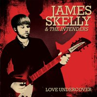 Love Undercover — James Skelly & The Intenders