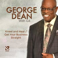 Kneel and Heal — George Dean & the Gospel Four