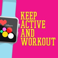 Keep Active and Workout — Active Workout Music