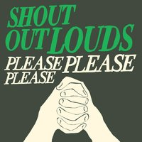 Please Please Please — Shout Out Louds