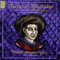 Master of Musicians: Songs and Instrumental Music by Josquin des Pres, His Pupils and Contemporaries — Musica Antiqua of London