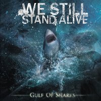 Gulf Of Sharks — We Still Stand Alive