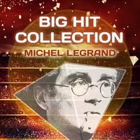 Big Hit Collection — Michel Legrand and His Orchestra