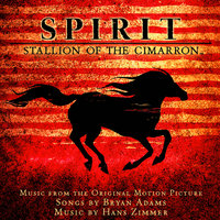 Spirit: Stallion Of The Cimarron — Hans Zimmer, Bryan Adams