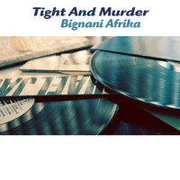 Tight and Murder — Bignani Afrika