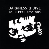 John Peel Sessions — Darkness and Jive