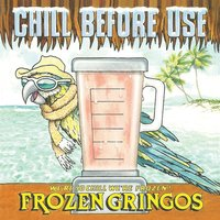 Chill Before Use — The Frozen Gringos