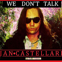 We Don't Talk — Jan Castellari