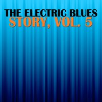 The Electric Blues Story, Vol. 5 — сборник