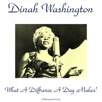 What a Difference a Day Makes! — Dinah Washington