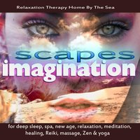 Imaginationscapes for Deep Sleep, Spa, New Age, Relaxation, Meditation, Healing, Reiki, Massage, Zen & Yoga — Relaxation Therapy Home By the Sea