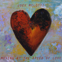 Moving At The Speed Of Love — Joey Melotti