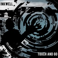 Touch and Go — Inkwell