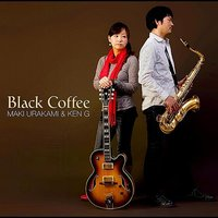 Black Coffee — Maki Urakami & KEN G