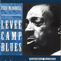 Levee Camp Blues — Fred McDowell