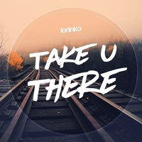 Take You There — Lorinko