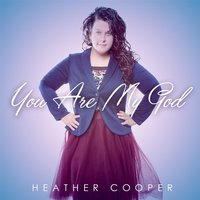 You Are My God — Heather Cooper