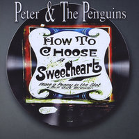 How To Choose A Sweetheart — Peter & The Penguins