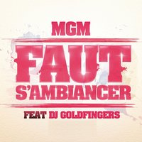 Faut s'ambiancer — DJ Goldfingers, MGM
