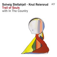 Trail of Souls — Knut Reiersrud, Solveig Slettahjell, In The Country, Solveig Slettahjell & Knut Reiersrud & In The Country, Solveig Slettahjell, Knut Reiersrud & In The Country