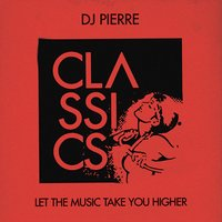 Let the Music Take You Higher — DJ Pierre