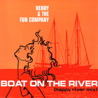 Boat On The River — Henry & The Fun Company