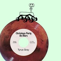 Christmas Party On Mars — Tyrus Gray