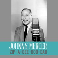 Zip-a-Dee-Doo-Dah — Johnny Mercer