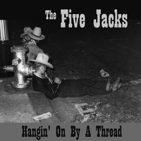 Hangin' on by a Thread — The Five Jacks