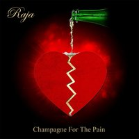 Champagne for the Pain — Raja
