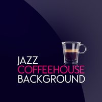 Jazz Coffeehouse Background — Coffeehouse Background Music