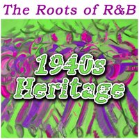 The Roots of R&B - 1940s Heritage — сборник