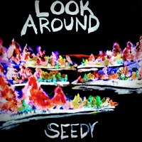 Look Around — Seedy