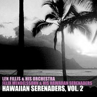 Hawaiian Serenaders, Vol. 2 — Felix Mendelssohn & His Hawaiian Serenaders, Len Fillis & His Orchestra